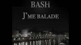 Bash - J'me balade (Audio)