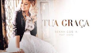 TUA GRAÇA - Bekah Costa. feat Kivitz