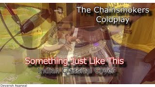 Something Just Like This- Indian Classical Cover (The Chainsmokers & Coldplay)
