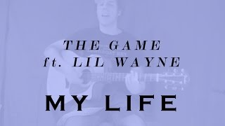 The Game ft. Lil Wayne - My Life (Acoustic)