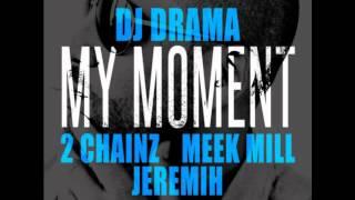 DJ Drama   My Moment (Feat 2 Chainz, Meek Mill,  Jeremih)   NEW 2012
