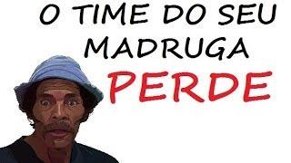 MONTAGEM: O TIME DO SEU MADRUGA PERDE