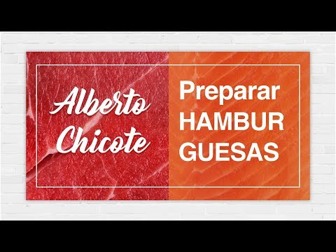 CÓMO HACER UNA HAMBURGUESA CASERA (1 parte)  ALBERTO CHICOTE