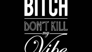 Bitch Dont Kill My Vibe (Remix Kay Weez)