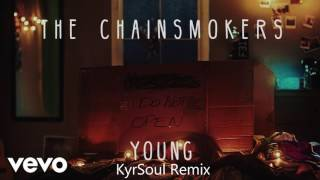 The Chainsmokers - Young (KyrSoul Remix)