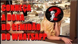 Saiba Quem é a Dona Da Voz Do Gemidão Do Whatsapp !!