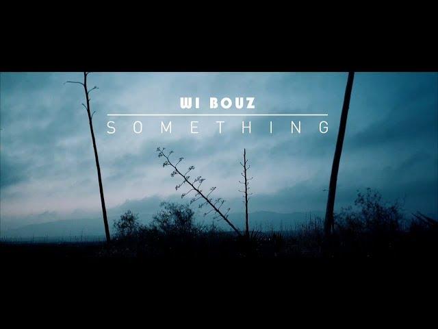 Vídeoclip de la canción Something de Wi Bouz