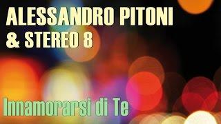 Alessandro Pitoni & Stereo 8 - Innamorarsi di Te