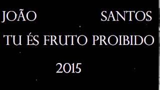 Tu és fruto proibido 2015 João Santos
