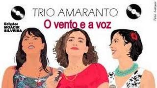 O VENTO E A VOZ com o trio vocal AMARANTO, edição MOACIR SILVEIRA
