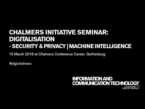 Chalmers initiative seminar: Digitalisation - Security & Privacy | Machine Intelligence