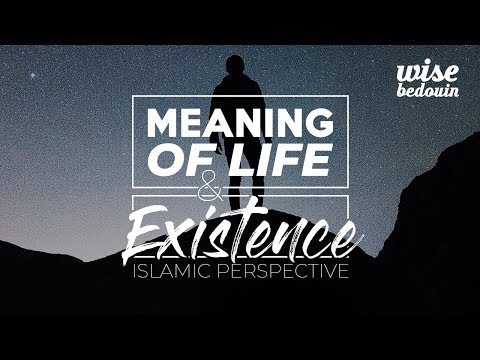 Meaning of Life and Existence - #Islamic Perspective