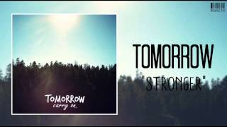 Tomorrow  - Stronger