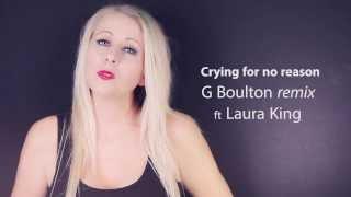 Katy B - Crying for no reason (G Boulton Remix) ft Laura King.