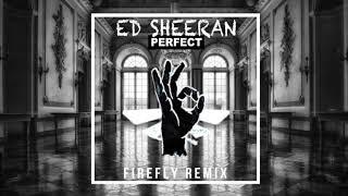 Ed Sheeran - Perfect (FIREFLY Remix)