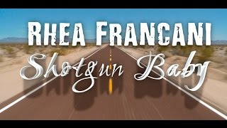 Rhea Francani- Shotgun Baby (Lyric Video)