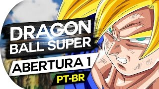DRAGON BALL SUPER - ABERTURA 1 (PORTUGUÊS) OPENING - OP 1 - CHOUZETSU DYNAMIC