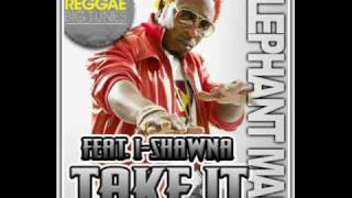ELEPHANT MAN- TAKE IT (FEAT I-SHAWNA)