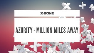 Azurity - Million Miles Away (#XBONE182)