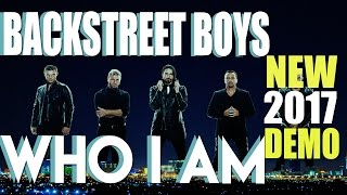 Backstreet Boys - Who I Am [NEW 2017 DEMO TRACK] LYRICS IN DESCRIPTION