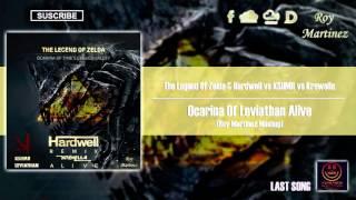 TLOZ & Hardwell vs KSHMR vs Krewella - Ocarina Of Leviathan Alive (Roy Martinez Mashup)