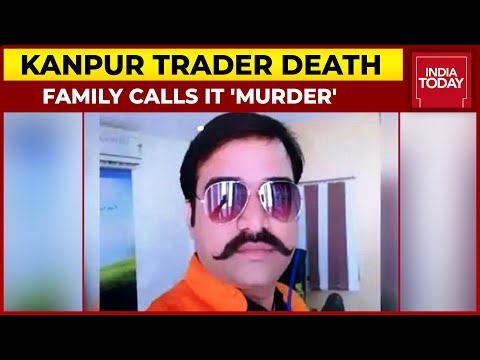 Kanpur Trader Death Case: Family Calls It Murder, Alleges Cop Brutality; Government Assures Action
