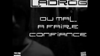 04. LaDroG - DU MAL A FAIRE CONFIANCE / Première Dose / UCA 2013