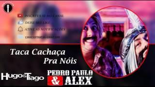 Pedro Paulo e Alex & Hugo e Tiago – Taca Cachaça Pra Nóis(Lançamento 2017)