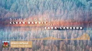 "Clean Bandit ft. Zara Larsson ""Symphony"" - Space Capsule Remix [Tropical House]"