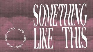 Ukiyo - Something Like This (feat. FEELDS)