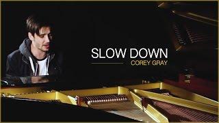 Corey Gray - Slow Down (Stripped Version)