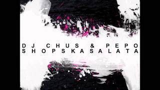 DJ Chus & Pepo - Shopska Salata (Manuel De La Mare Mish Mash)