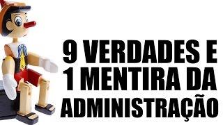 9 verdades e 1 mentira da Administração