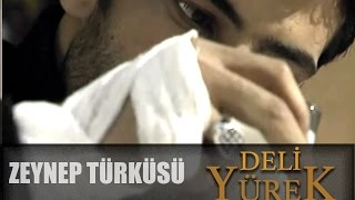 Deli Yürek Bölüm 25 - Zeynebim Türküsü