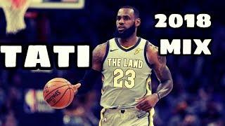 """LeBron James Mix """"tati"""" 6ix9ine 2018 Finals"""