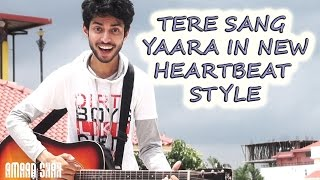 TERE SANG YAARA   RUSTOM   UNIQUE COVER HEARBEATS ON GUITAR   ROMANTIC UNPLUGGED SONG   AMAAN SHAH