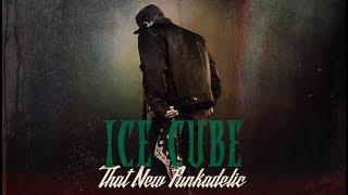 """Ice Cube - """"That New Funkadelic""""  (2018   Single)"""