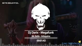 DJ DARIX - ARLEQUINA MEGAFUNK (Mc Bella)