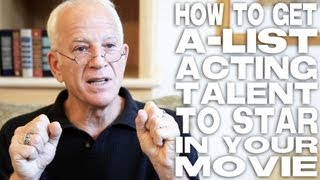How To Get A-List Acting Talent To Star In A Movie by Gary W. Goldstein