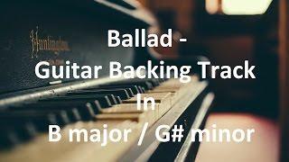 Ballad - Guitar Backing Track in B major / G# minor