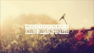 EMBRZ - Breathe x Faded