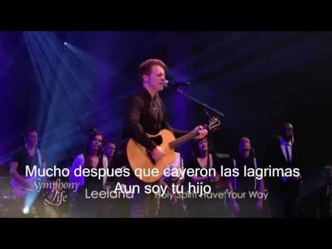 leeland-holy-spirit-have-your-way-symphony-of-life-2013-subtitulado-espanol-manuel-jimenez