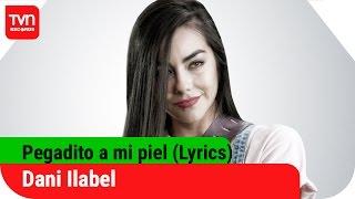 Pegadito a mi Piel  Dani Ilabel (Video Lyric oficial)    TVN Records