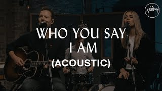 Who You Say I Am (Acoustic) - Hillsong Worship