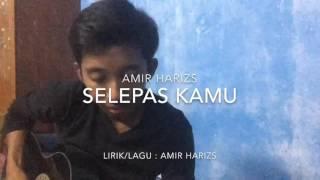 Amir Hariz - Selepas Kamu (Video Lirik)