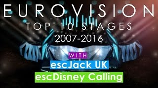 Eurovision 2007-2016 | Top 10 Stages with escJack UK and escDisney Calling