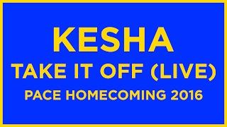 KESHA - TAKE IT OFF (LIVE)   #PACEUHOMECOMING   10.27.16