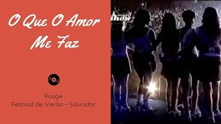 Rouge - O Que O Amor Me Faz (Ao Vivo Festival de Verão)
