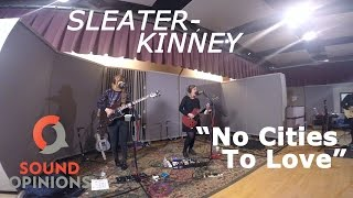 Sleater-Kinney perform No Cities To Love (Live on Sound Opinions)