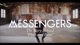 """We Are Messengers - The Story Behind """"Flesh and Bone"""""""